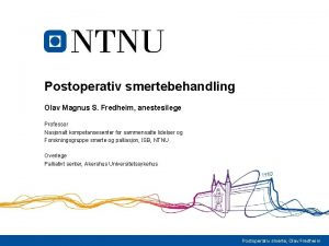 Postoperativ smertebehandling Olav Magnus S Fredheim anestesilege Professor