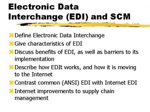 Electronic Data Interchange EDI and SCM z Define