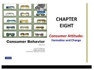 CHAPTER EIGHT Consumer Attitude Formation and Change 1