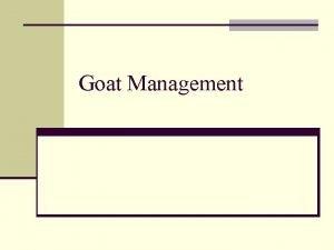 Goat Management Characteristics n Goat population worldwide is