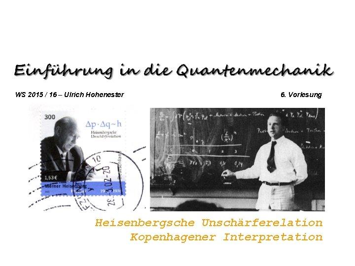 WS 2015 16 Ulrich Hohenester 6 Vorlesung Heisenbergsche