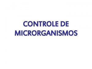 CONTROLE DE MICRORGANISMOS O bem estar da humanidade