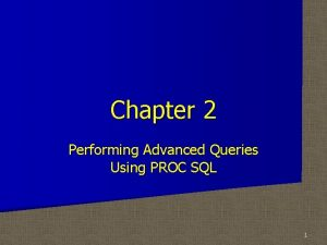 Chapter 2 Performing Advanced Queries Using PROC SQL