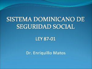 SISTEMA DOMINICANO DE SEGURIDAD SOCIAL LEY 87 01