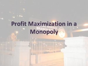 Profit Maximization in a Monopoly Profit Maximization in