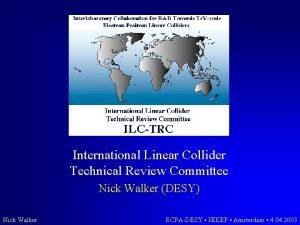 International Linear Collider Technical Review Committee Nick Walker