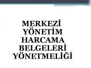 MERKEZ YNETM HARCAMA BELGELER YNETMEL Dayanak 5018 S