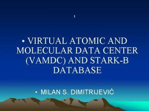 VIRTUAL ATOMIC AND MOLECULAR DATA CENTER VAMDC AND
