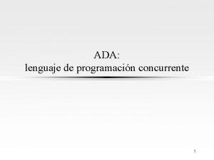 ADA lenguaje de programacin concurrente 1 Introduccin l