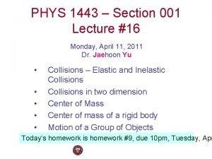 PHYS 1443 Section 001 Lecture 16 Monday April