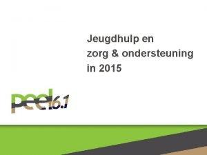 Jeugdhulp en zorg ondersteuning in 2015 2 Zorg