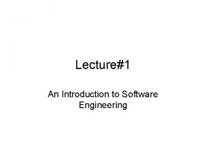 Lecture1 An Introduction to Software Engineering SOFTWARE ENGINEERING