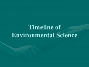 Timeline of Environmental Science Environmental issues have surfaced