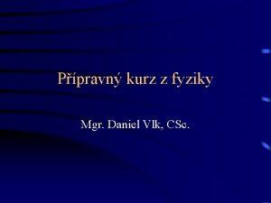 Ppravn kurz z fyziky Mgr Daniel Vlk CSc