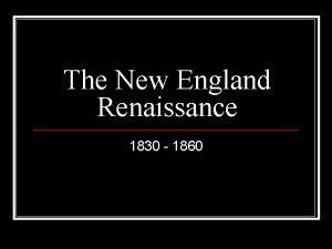 The New England Renaissance 1830 1860 ROMANTICISM n