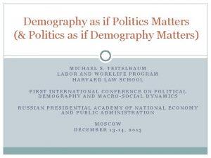 Demography as if Politics Matters Politics as if