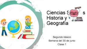 Ciencias Sociales Historia y Geografa Segundo bsico Semana