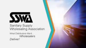 Sanitary Supply Wholesaling Association What Distributors Want Wholesalers