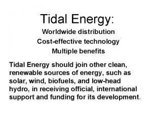 Tidal Energy Worldwide distribution Costeffective technology Multiple benefits