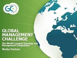 GLOBAL MANAGEMENT CHALLENGE The Worlds Largest Strategy and