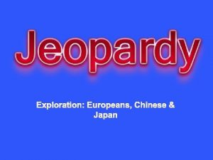 Exploration Europeans Chinese Japan Europeans Chinese Japanese Random