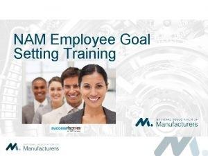 NAM Employee Goal Setting Training NAM Employee Goal