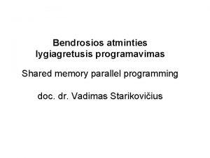 Bendrosios atminties lygiagretusis programavimas Shared memory parallel programming