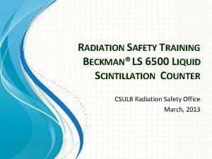 RADIATION SAFETY TRAINING BECKMAN LS 6500 LIQUID SCINTILLATION