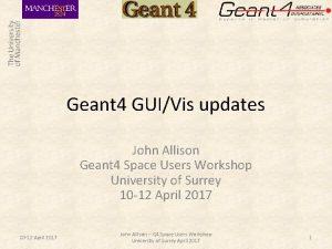 Geant 4 GUIVis updates John Allison Geant 4