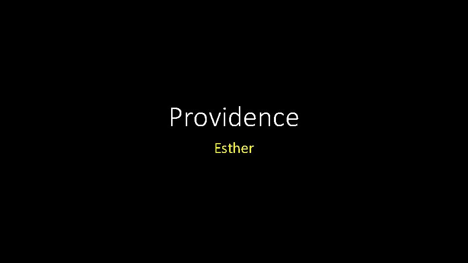 Providence Esther Providence Introduction Providence Introduction We dont