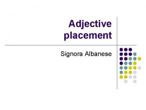 Adjective placement Signora Albanese Adjective placement l l