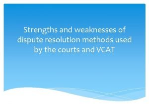 Strengths and weaknesses of dispute resolution methods used
