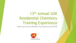 th 13 Annual GSK Residential Chemistry Training Experience