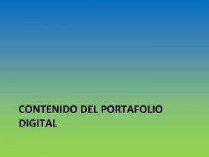 CONTENIDO DEL PORTAFOLIO DIGITAL Organice su portafolio digital