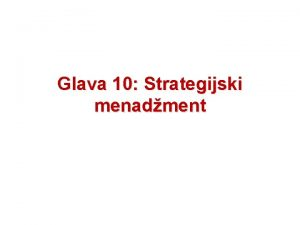 Glava 10 Strategijski menadment Strategijski menadment q Strategija