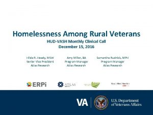 Homelessness Among Rural Veterans HUDVASH Monthly Clinical Call