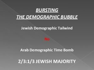 BURSTING THE DEMOGRAPHIC BUBBLE Jewish Demographic Tailwind No