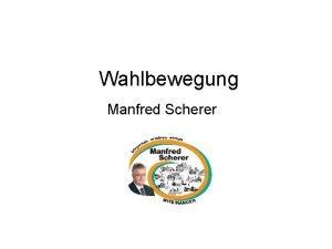 Wahlbewegung Manfred Scherer Inhalt der Prsentation Auswertung der