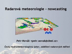 Radarov meteorologie nowcasting Petr Novk petr novakchmi cz
