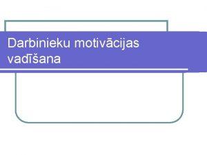 Darbinieku motivcijas vadana Kas ietekm darbinieka motivciju l