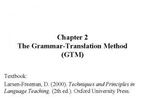 Chapter 2 The GrammarTranslation Method GTM Textbook LarsenFreeman