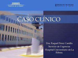 CASO CLNICO Dra Raquel Prez Castillo Servicio de