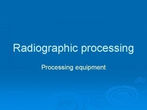 Radiographic processing Processing equipment Typical manual processing unit