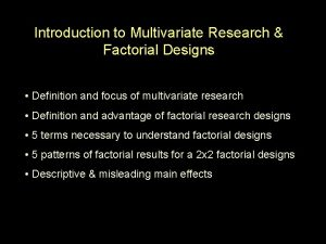 Introduction to Multivariate Research Factorial Designs Definition and