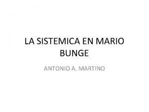 LA SISTEMICA EN MARIO BUNGE ANTONIO A MARTINO
