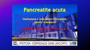 Pancreatite acuta Stadiazione e Indicazioni Chirurgiche Sandro Giannessi