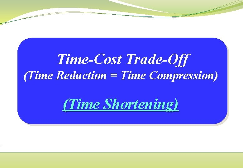 TimeCost TradeOff Time Reduction Time Compression Time Shortening