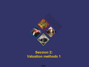 Session 2 Valuation methods 1 TEEB Training Approaches