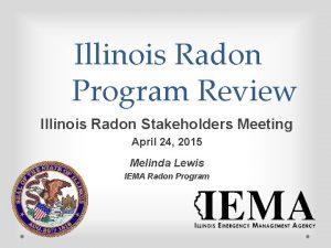 Illinois Radon Program Review Illinois Radon Stakeholders Meeting