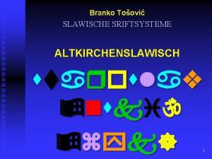 Branko Toovi SLAWISCHE SRIFTSYSTEME ALTKIRCHENSLAWISCH 1 n erste
